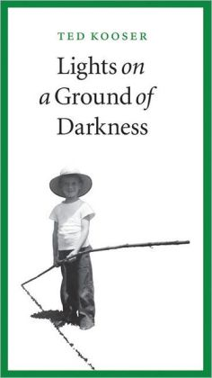 Ted Kooser's Lights on a Ground of Darkness!